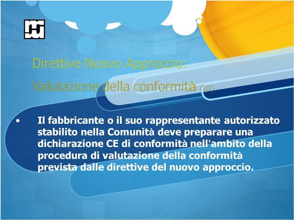 Il fabbricante o il suo rappresentante autorizzato stabilito nella Comunit à deve preparare una dichiarazione CE di conformit à nell ambito della procedura di valutazione della conformit à prevista dalle direttive del nuovo approccio.