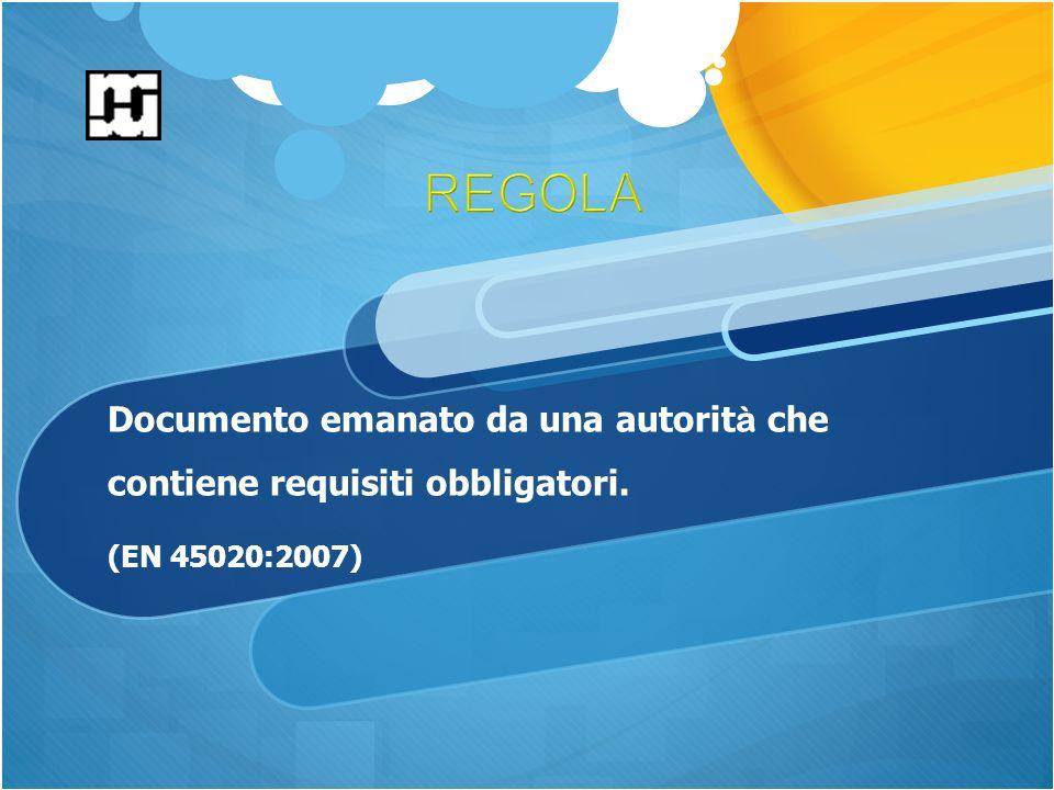 Documento emanato da una autorit à che contiene requisiti obbligatori. (EN 45020:2007)