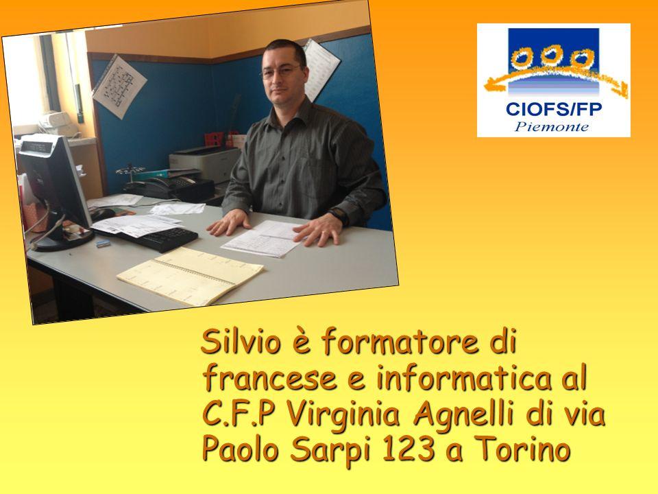 Silvio è formatore di francese e informatica al C.F.P Virginia Agnelli di via Paolo Sarpi 123 a Torino