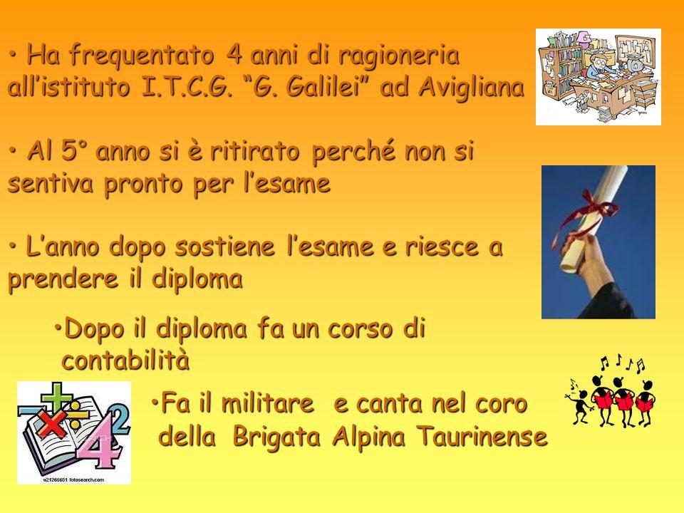 Ha frequentato 4 anni di ragioneria allistituto I.T.C.G. G. Galilei ad Avigliana Ha frequentato 4 anni di ragioneria allistituto I.T.C.G. G. Galilei a