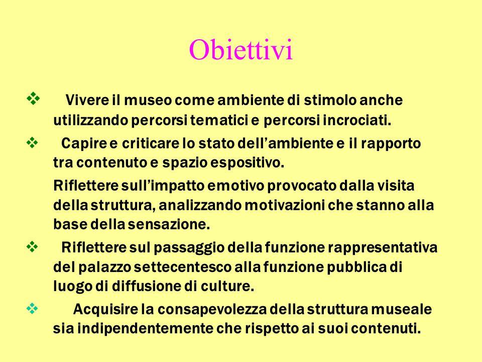 Obiettivi Vivere il museo come ambiente di stimolo anche utilizzando percorsi tematici e percorsi incrociati.