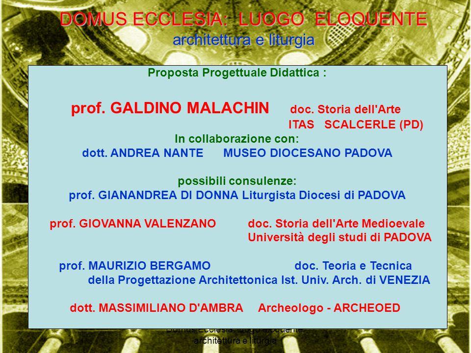 Domus Ecclesia: luogo eloquente, architettura e liturgia DOMUS ECCLESIA: LUOGO ELOQUENTE architettura e liturgia Proposta Progettuale Didattica : prof.