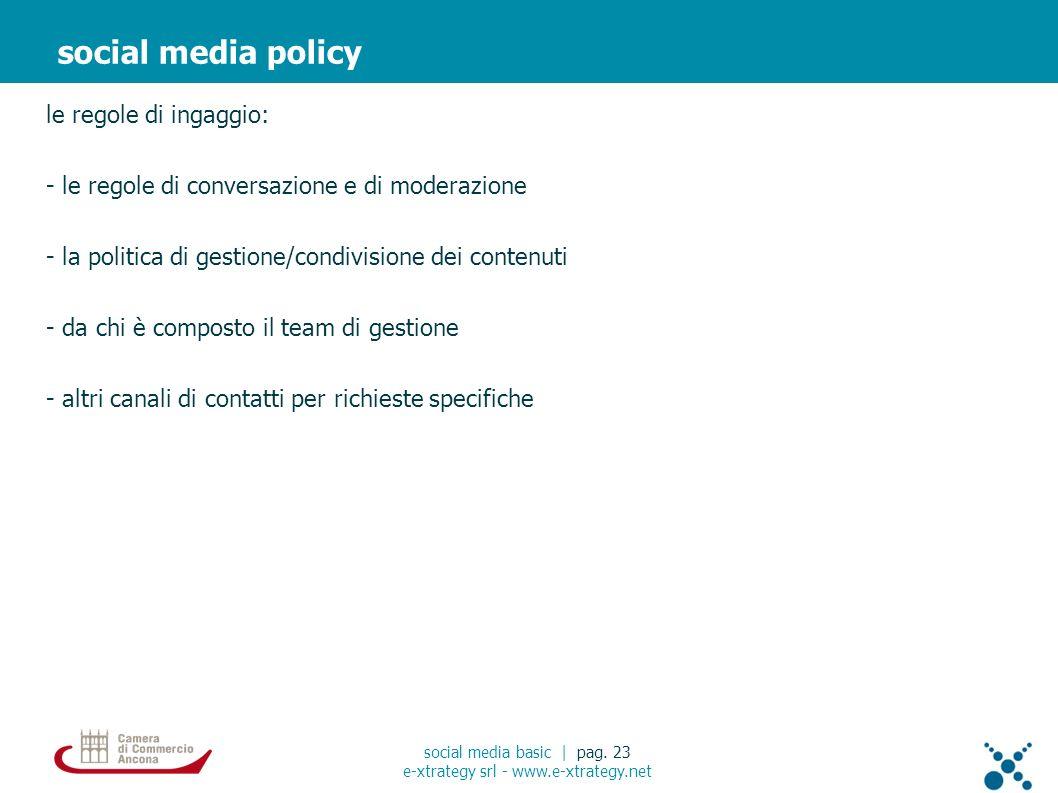 le regole di ingaggio: - le regole di conversazione e di moderazione - la politica di gestione/condivisione dei contenuti - da chi è composto il team