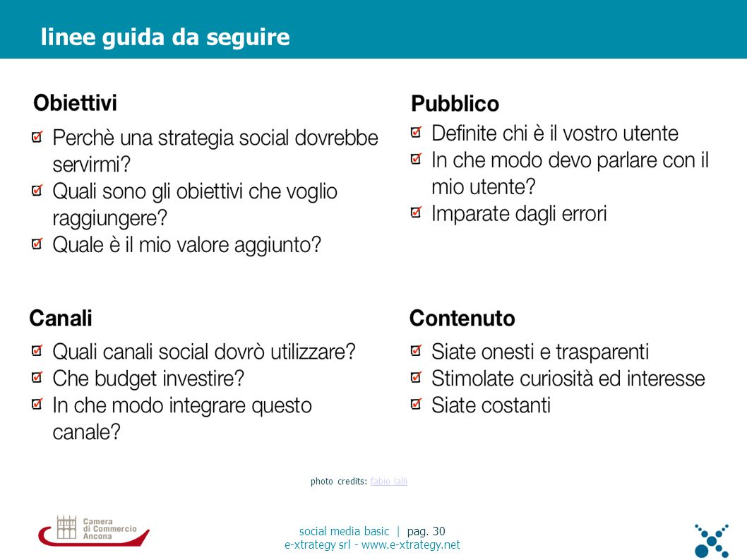 linee guida da seguire social media basic | pag. 30 e-xtrategy srl - www.e-xtrategy.net photo credits: fabio lallifabio lalli