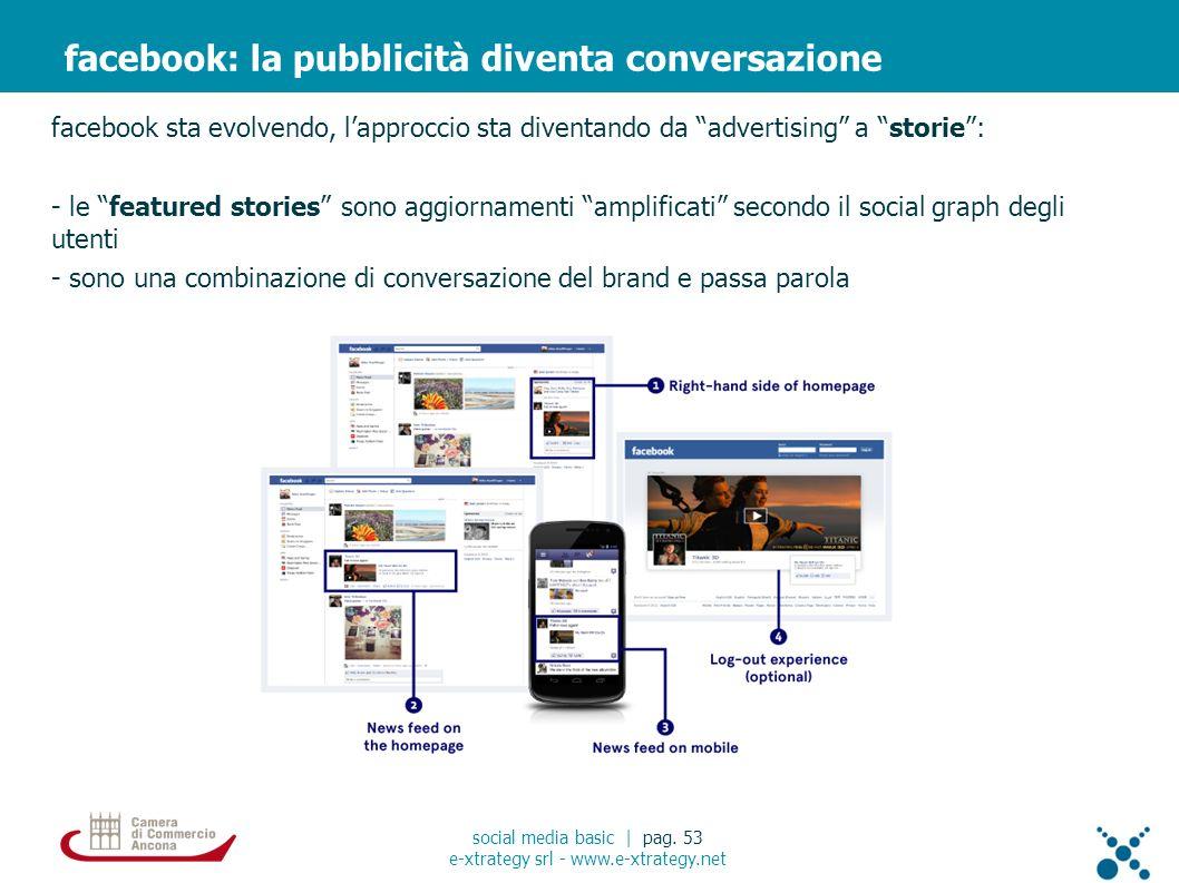 facebook sta evolvendo, lapproccio sta diventando da advertising a storie: - le featured stories sono aggiornamenti amplificati secondo il social grap