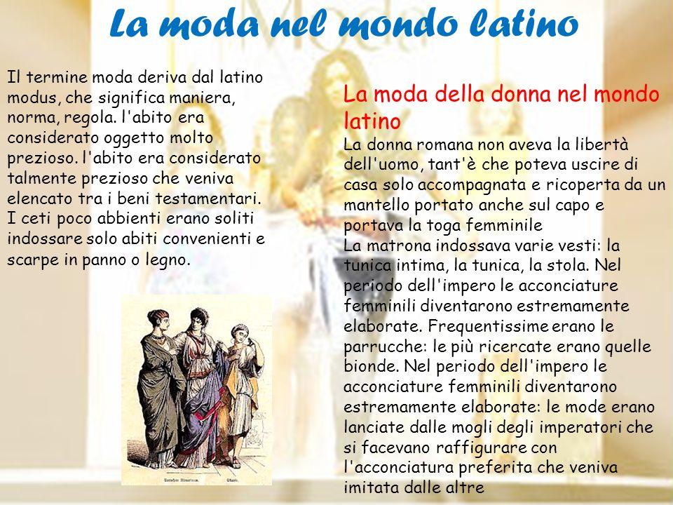 Il termine moda deriva dal latino modus, che significa maniera, norma, regola. l'abito era considerato oggetto molto prezioso. l'abito era considerato