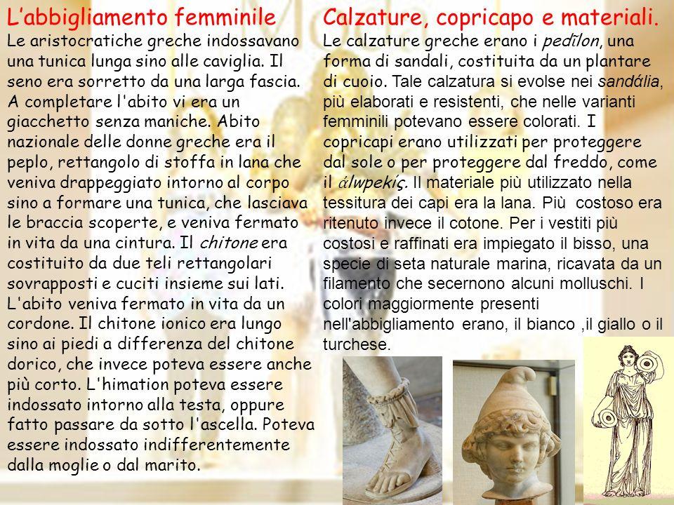 Labbigliamento femminile Le aristocratiche greche indossavano una tunica lunga sino alle caviglia. Il seno era sorretto da una larga fascia. A complet