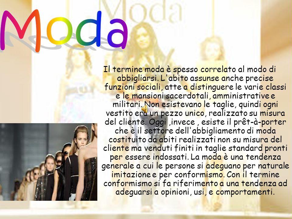 Il termine moda è spesso correlato al modo di abbigliarsi. L'abito assunse anche precise funzioni sociali, atte a distinguere le varie classi e le man