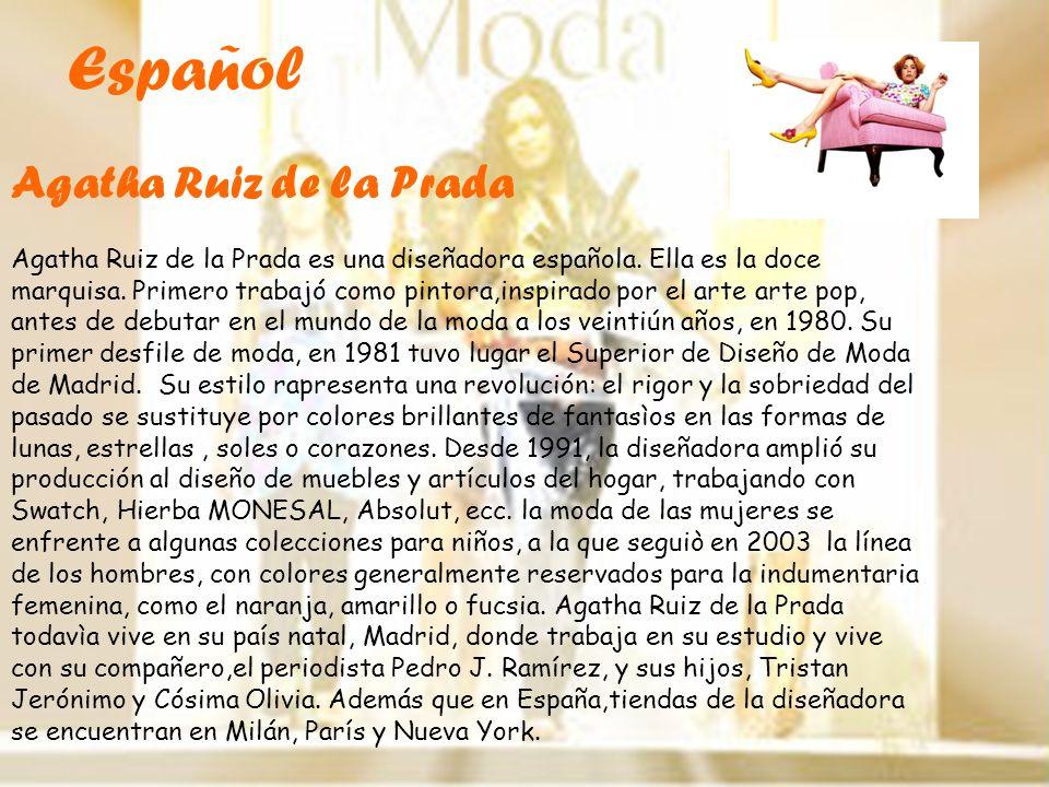 Agatha Ruiz de la Prada es una diseñadora española. Ella es la doce marquisa. Primero trabajó como pintora,inspirado por el arte arte pop, antes de de