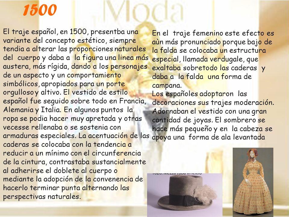 El traje español, en 1500, presentba una variante del concepto estético, siempre tendia a alterar las proporciones naturales del cuerpo y daba a la fi