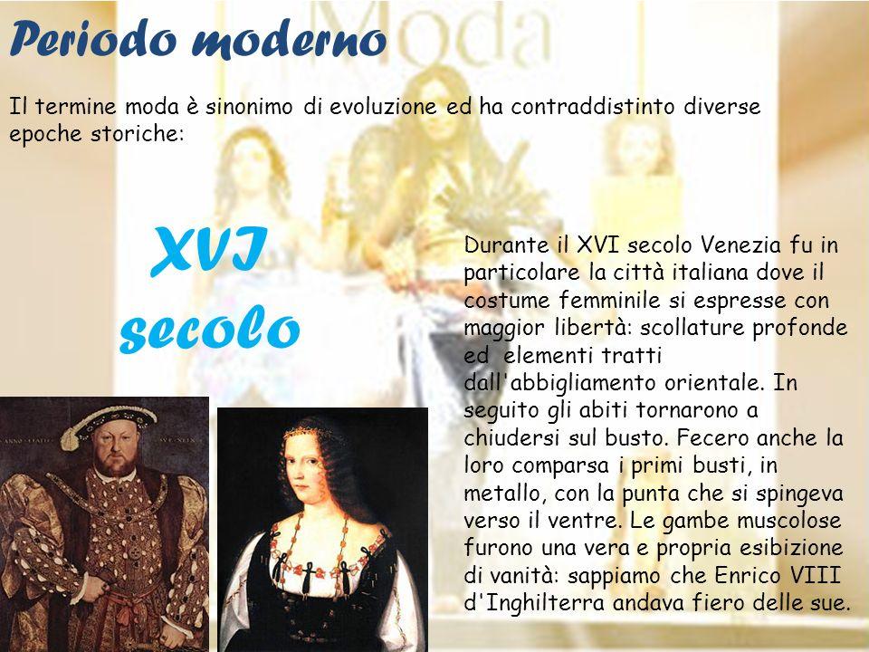 XVI secolo Durante il XVI secolo Venezia fu in particolare la città italiana dove il costume femminile si espresse con maggior libertà: scollature pro