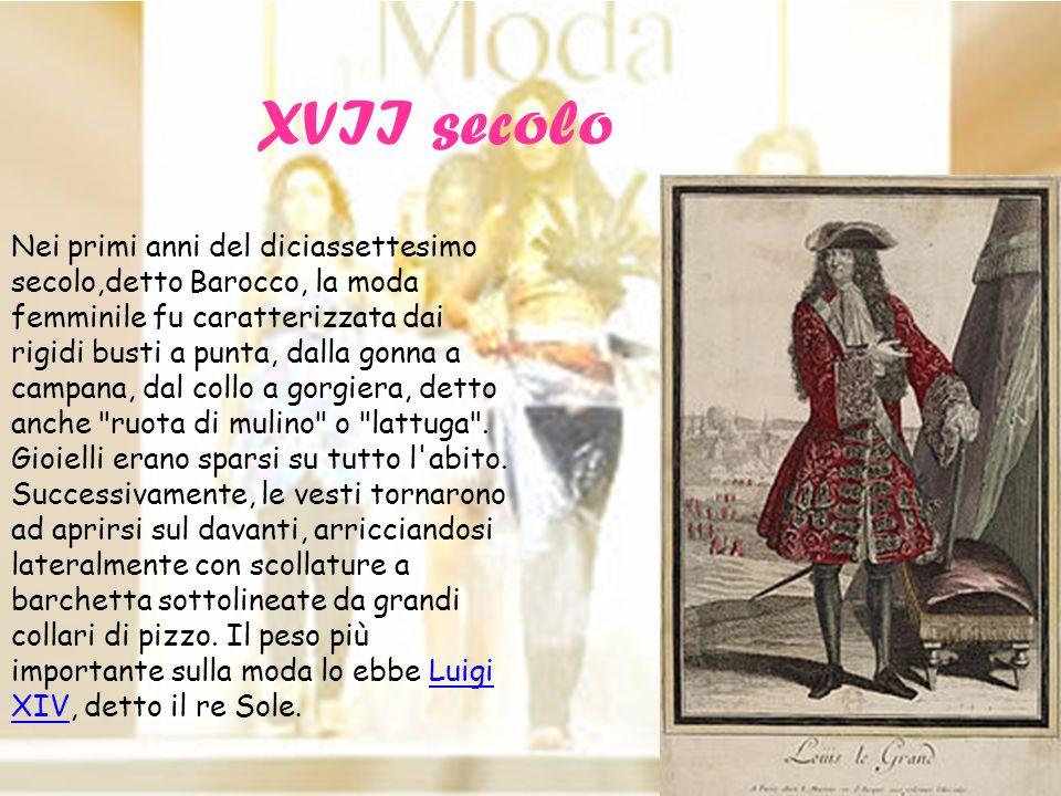 XVII secolo Nei primi anni del diciassettesimo secolo,detto Barocco, la moda femminile fu caratterizzata dai rigidi busti a punta, dalla gonna a campa