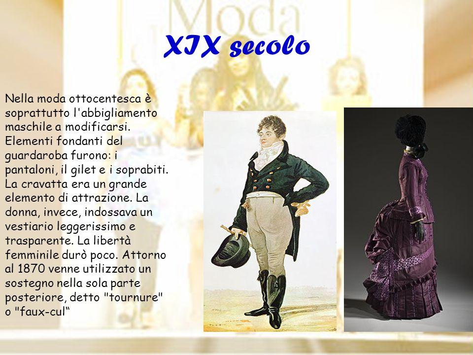 Nella moda ottocentesca è soprattutto l'abbigliamento maschile a modificarsi. Elementi fondanti del guardaroba furono: i pantaloni, il gilet e i sopra