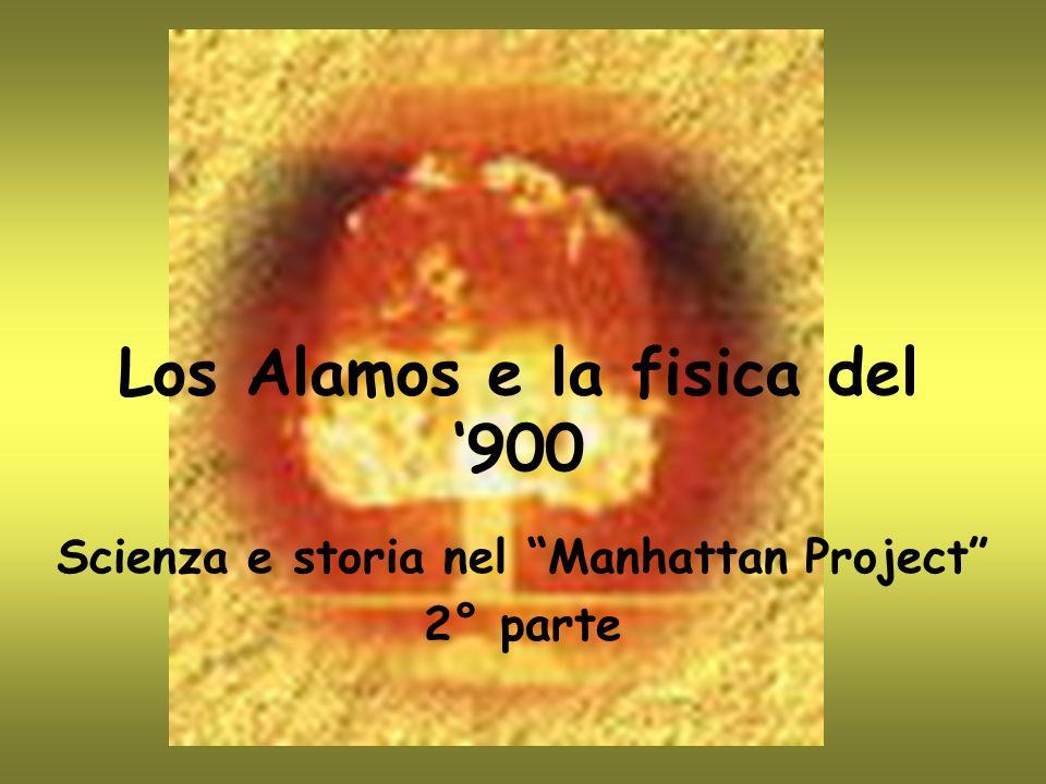 Los Alamos e la fisica del 900 Scienza e storia nel Manhattan Project 2° parte