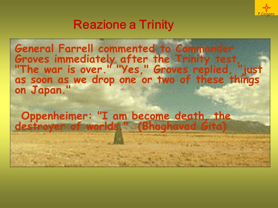 Reazione a Trinity F.Calgaro General Farrell commented to Commander Groves immediately after the Trinity test,