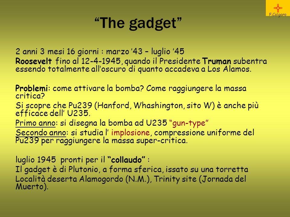 The gadget F.Calgaro 2 anni 3 mesi 16 giorni : marzo 43 – luglio 45 Roosevelt fino al 12-4-1945, quando il Presidente Truman subentra essendo totalmente alloscuro di quanto accadeva a Los Alamos.