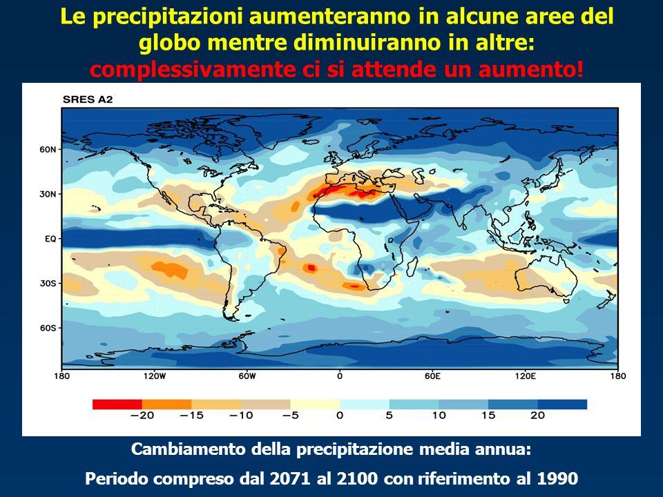 Le precipitazioni aumenteranno in alcune aree del globo mentre diminuiranno in altre: complessivamente ci si attende un aumento! Cambiamento della pre
