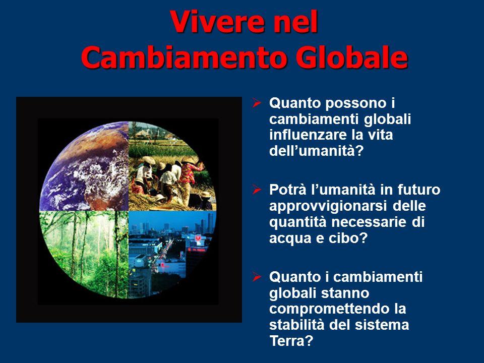 Vivere nel Cambiamento Globale Quanto possono i cambiamenti globali influenzare la vita dellumanità? Potrà lumanità in futuro approvvigionarsi delle q