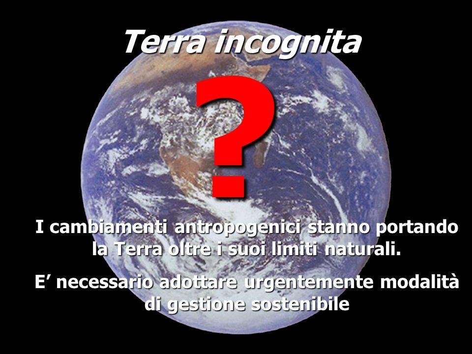 Terra incognita I cambiamenti antropogenici stanno portando la Terra oltre i suoi limiti naturali. E necessario adottare urgentemente modalità di gest