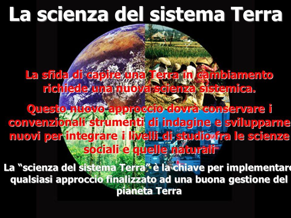 La scienza del sistema Terra La sfida di capire una Terra in cambiamento richiede una nuova scienza sistemica. Questo nuovo approccio dovrà conservare