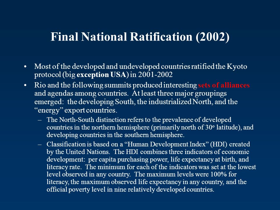 Final National Ratification (2002) Most of the developed and undeveloped countries ratified the Kyoto protocol (big exception USA) in 2001-2002 Rio an