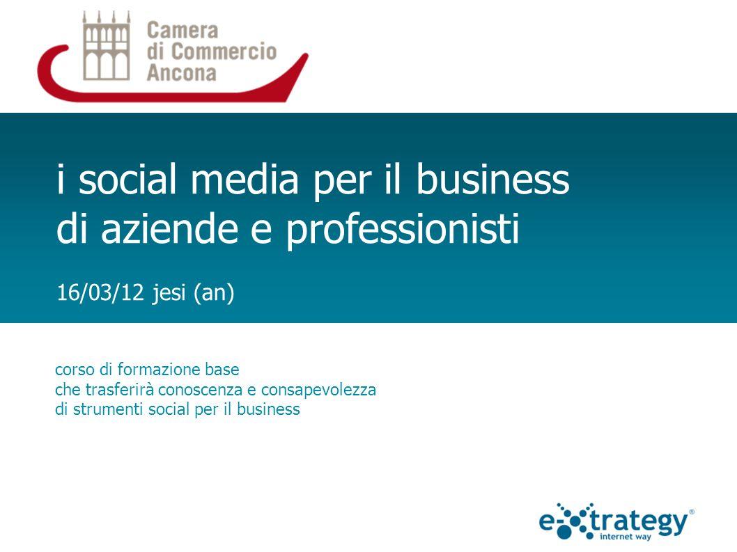 i social media per il business di aziende e professionisti 16/03/12 jesi (an) corso di formazione base che trasferirà conoscenza e consapevolezza di strumenti social per il business