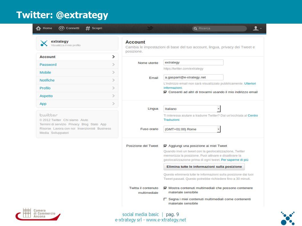 Twitter: @extrategy social media basic | pag. 9 e-xtrategy srl - www.e-xtrategy.net