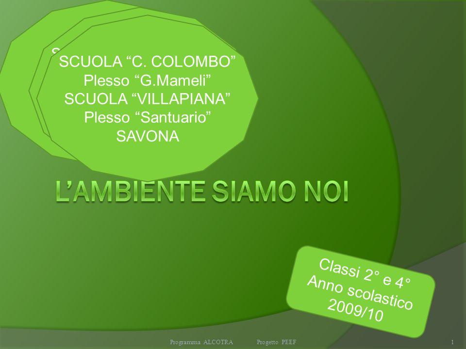 Programma ALCOTRA Progetto PEEF1 SCUOLA C. COLOMBO Plesso G.Mameli SCUOLA VILLAPIANA Plesso Santuario SAVONA Classi 2° e 4° Anno scolastico 2009/10 SC