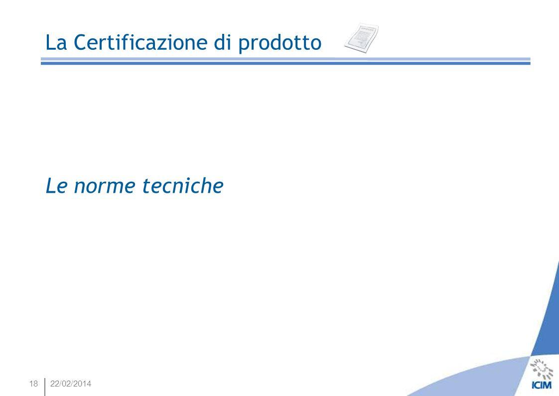 1822/02/2014 La Certificazione di prodotto Le norme tecniche