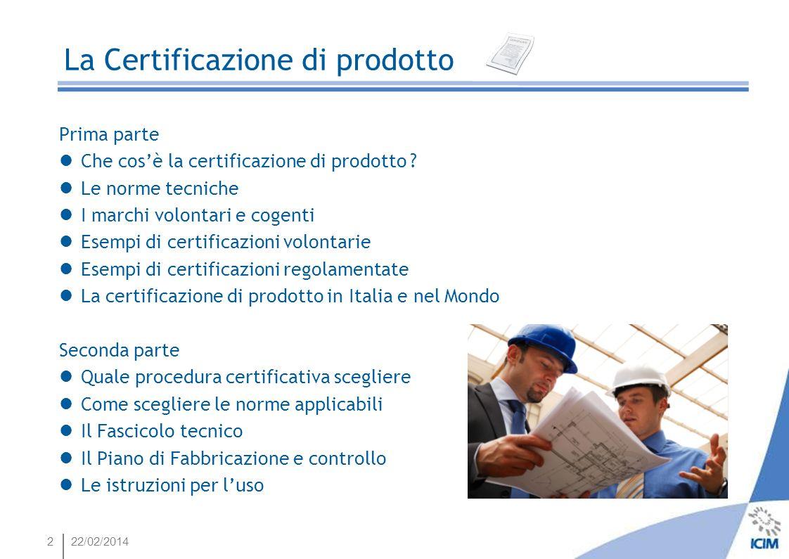 222/02/2014 La Certificazione di prodotto Prima parte Che cosè la certificazione di prodotto ? Le norme tecniche I marchi volontari e cogenti Esempi d