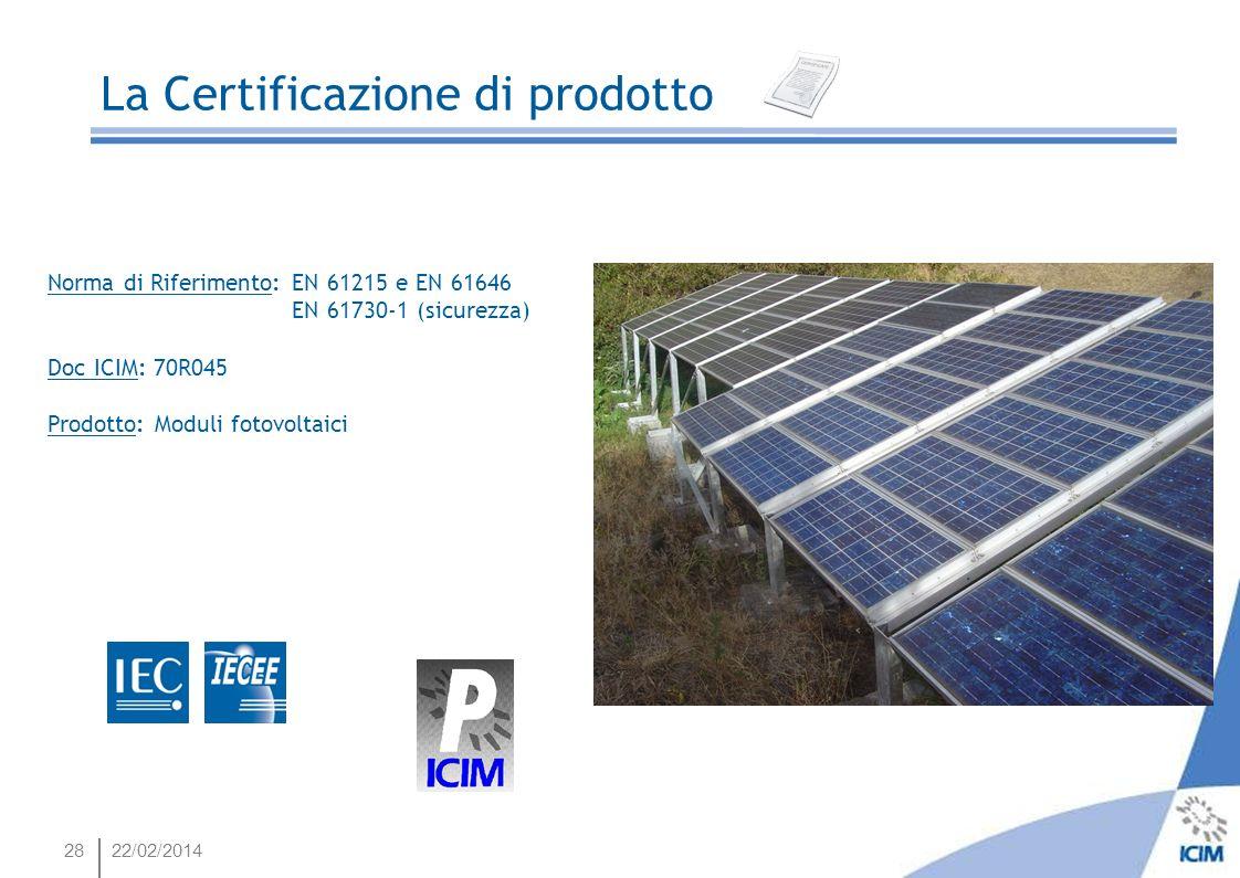 28 Energia e Risparmio Energetico La Certificazione di prodotto Norma di Riferimento: EN 61215 e EN 61646 EN 61730-1 (sicurezza) Doc ICIM: 70R045 Prod