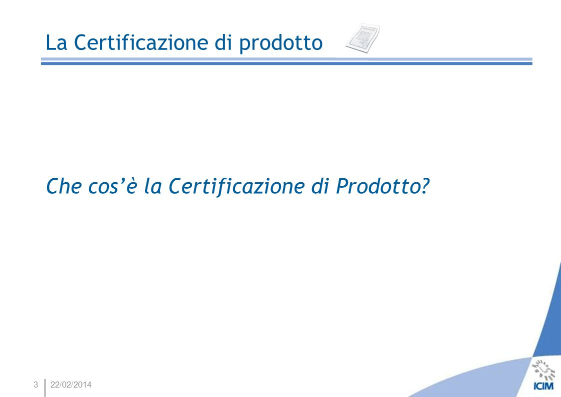422/02/2014 La Certificazione di prodotto Prodotto essenziale: è il prodotto o servizio che il consumatore acquista per soddisfare una necessità