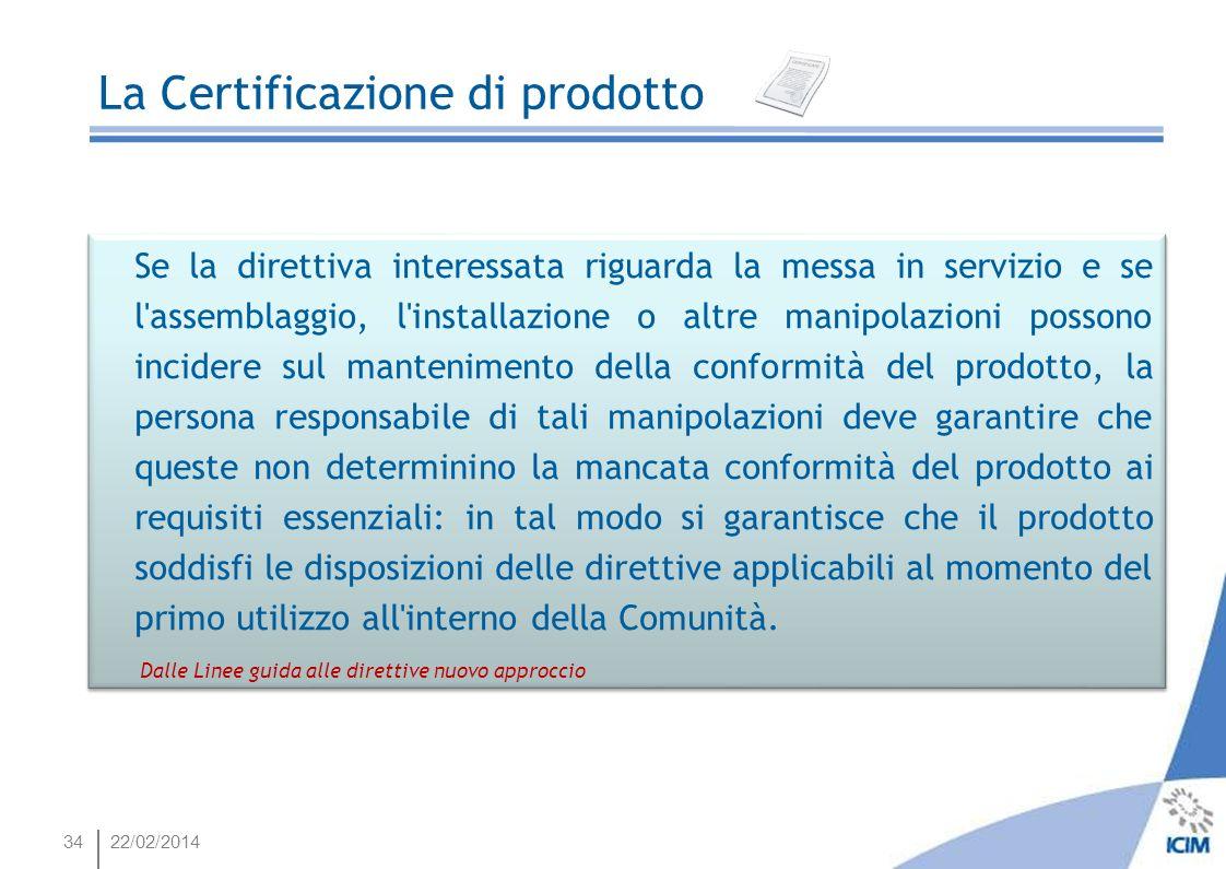 34 Se la direttiva interessata riguarda la messa in servizio e se l'assemblaggio, l'installazione o altre manipolazioni possono incidere sul mantenime
