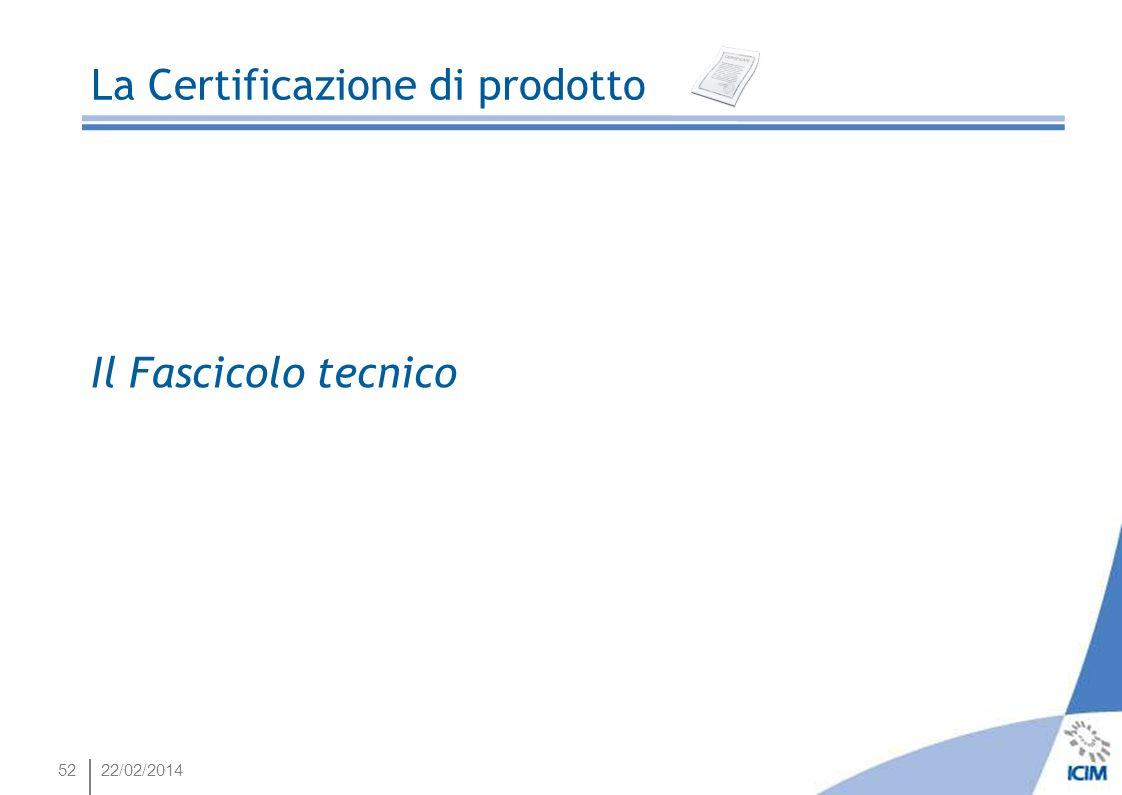 5222/02/2014 La Certificazione di prodotto Il Fascicolo tecnico