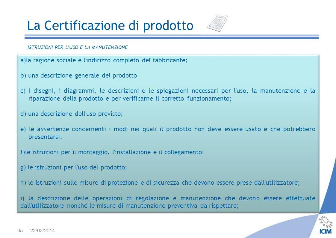 6522/02/2014 a)la ragione sociale e l'indirizzo completo del fabbricante; b) una descrizione generale del prodotto c) i disegni, i diagrammi, le descr