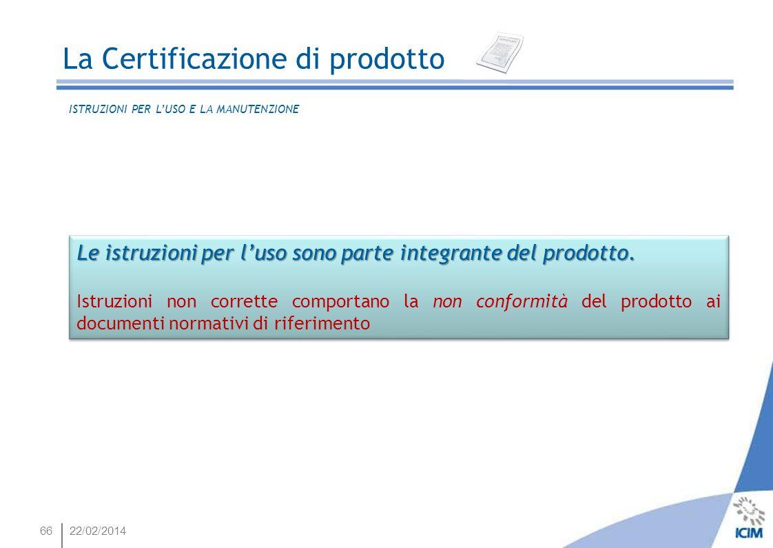 6622/02/2014 Le istruzioni per luso sono parte integrante del prodotto. Istruzioni non corrette comportano la non conformità del prodotto ai documenti