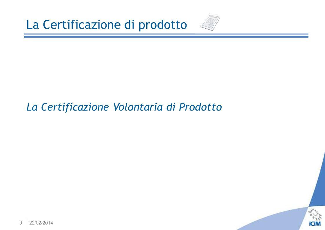 9 La Certificazione di prodotto La Certificazione Volontaria di Prodotto