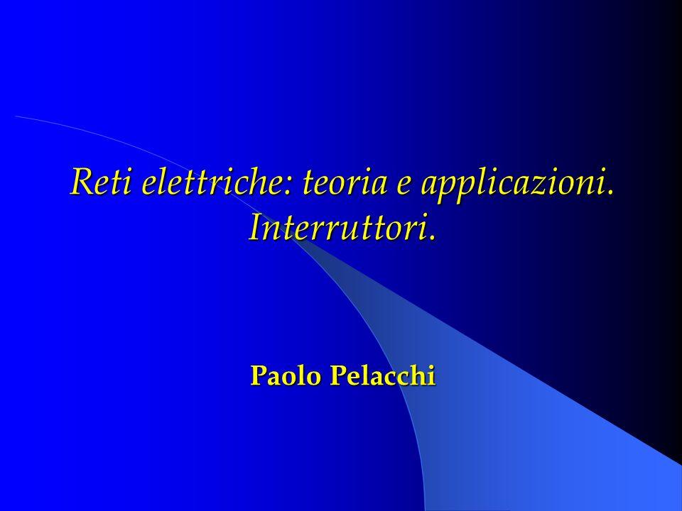 Reti elettriche: teoria e applicazioni. Interruttori. Paolo Pelacchi