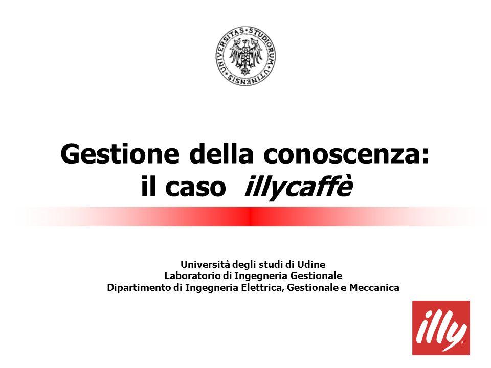 Gestione della conoscenza: il caso illycaffè Università degli studi di Udine Laboratorio di Ingegneria Gestionale Dipartimento di Ingegneria Elettrica