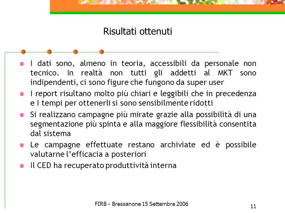 FIRB - Bressanone 15 Settembre 2006 11 Risultati ottenuti I dati sono, almeno in teoria, accessibili da personale non tecnico. In realtà non tutti gli