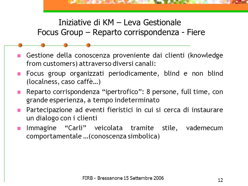 FIRB - Bressanone 15 Settembre 2006 12 Iniziative di KM – Leva Gestionale Focus Group – Reparto corrispondenza - Fiere Gestione della conoscenza prove