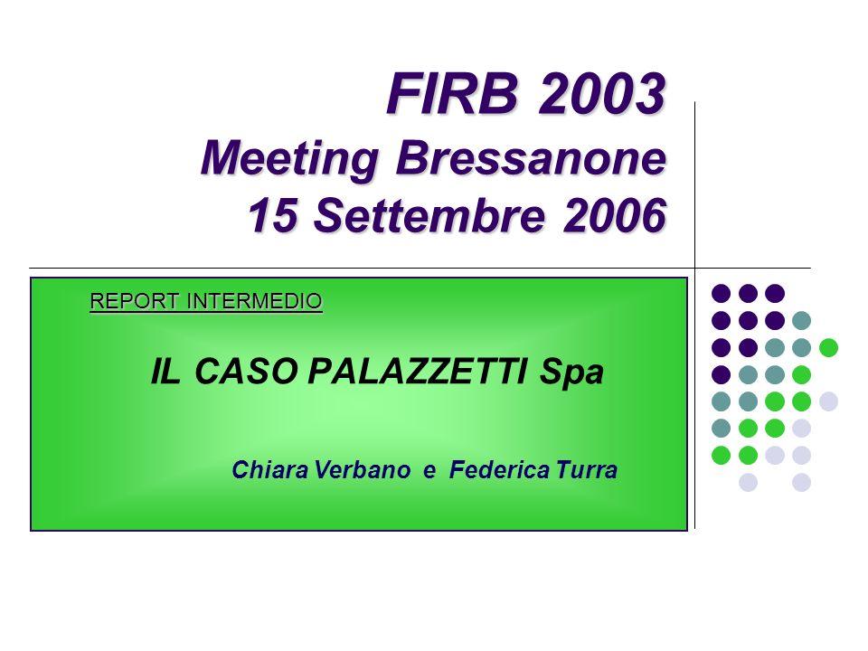 FIRB 2003 Meeting Bressanone 15 Settembre 2006 REPORT INTERMEDIO IL CASO PALAZZETTI Spa Chiara Verbano e Federica Turra