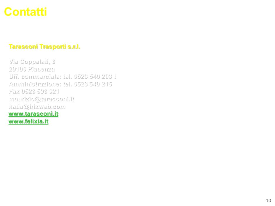 10 Contatti Tarasconi Trasporti s.r.l.Via Coppalati, 6 29100 Piacenza Uff.