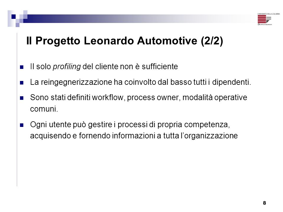 8 Il Progetto Leonardo Automotive (2/2) Il solo profiling del cliente non è sufficiente La reingegnerizzazione ha coinvolto dal basso tutti i dipenden