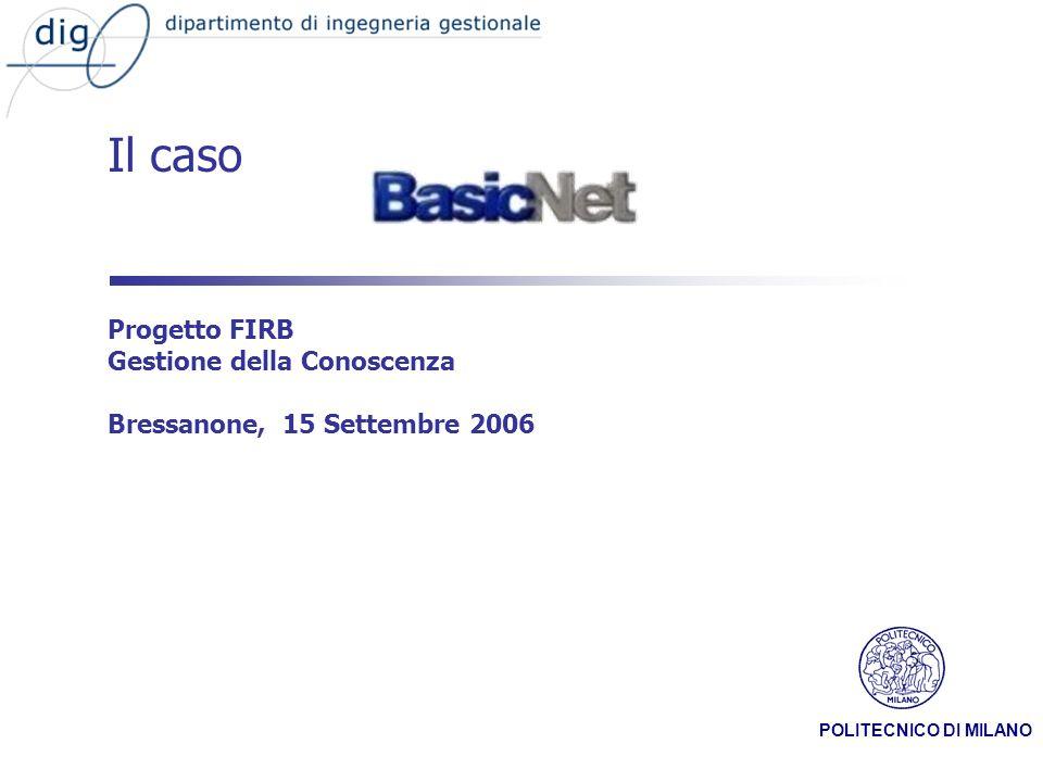 POLITECNICO DI MILANO Il caso Progetto FIRB Gestione della Conoscenza Bressanone, 15 Settembre 2006