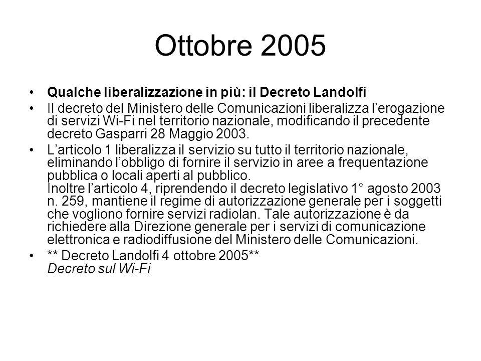 Ottobre 2005 Qualche liberalizzazione in più: il Decreto Landolfi Il decreto del Ministero delle Comunicazioni liberalizza lerogazione di servizi Wi-F