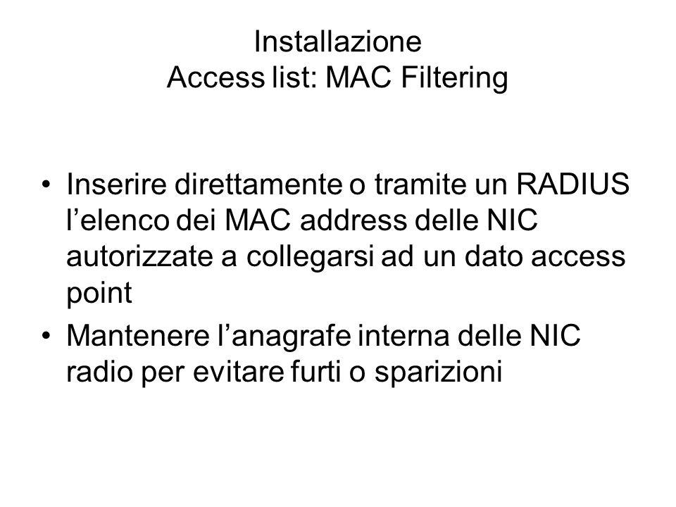 Installazione Access list: MAC Filtering Inserire direttamente o tramite un RADIUS lelenco dei MAC address delle NIC autorizzate a collegarsi ad un da