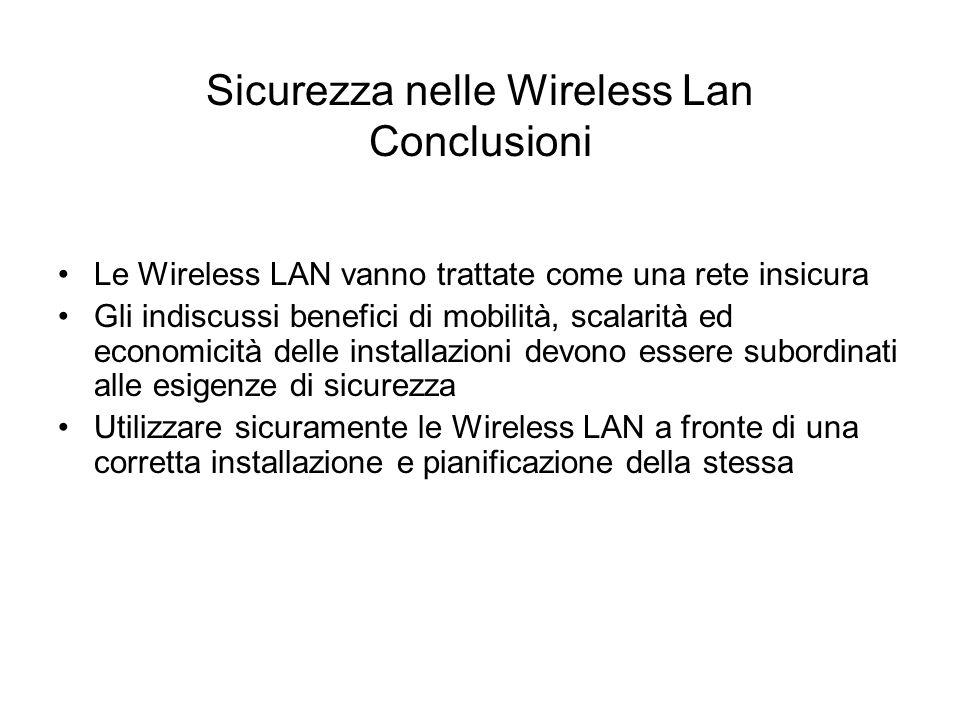Sicurezza nelle Wireless Lan Conclusioni Le Wireless LAN vanno trattate come una rete insicura Gli indiscussi benefici di mobilità, scalarità ed econo