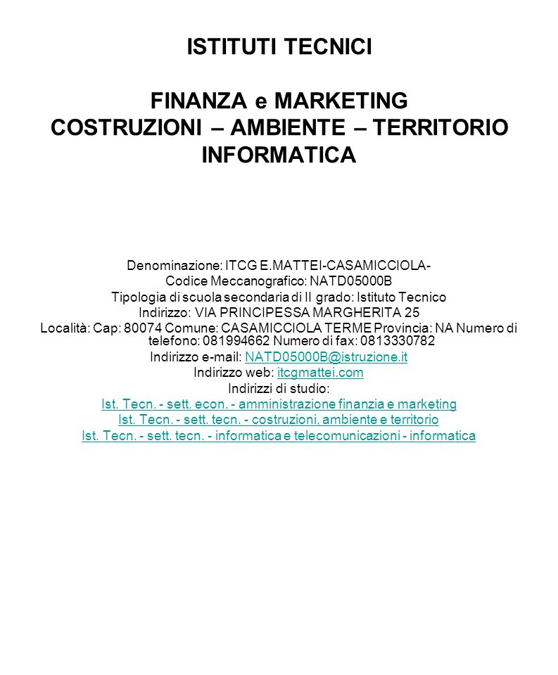 ISTITUTI TECNICI FINANZA e MARKETING COSTRUZIONI – AMBIENTE – TERRITORIO INFORMATICA Denominazione: ITCG E.MATTEI-CASAMICCIOLA- Codice Meccanografico:
