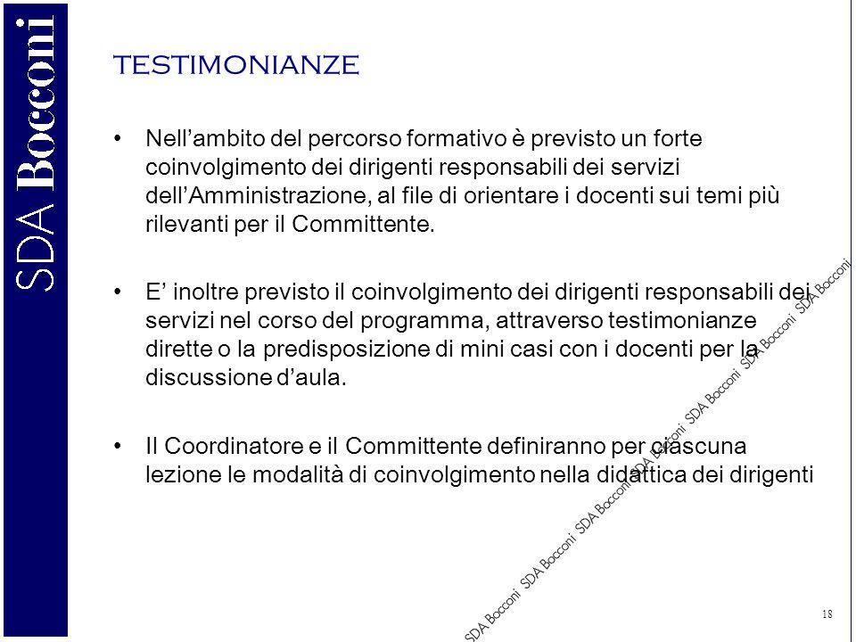 18 testimonianze Nellambito del percorso formativo è previsto un forte coinvolgimento dei dirigenti responsabili dei servizi dellAmministrazione, al file di orientare i docenti sui temi più rilevanti per il Committente.